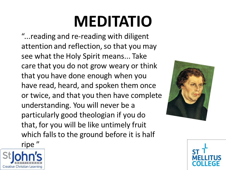MEDITATIO ...reading and re-reading with diligent attention and reflection, so that you may see what the Holy Spirit means...