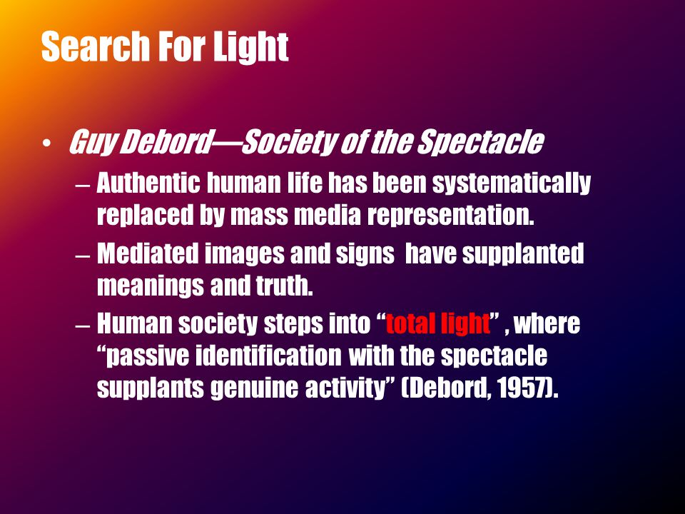 Guy Debord—Society of the Spectacle –A–Authentic human life has been systematically replaced by mass media representation.