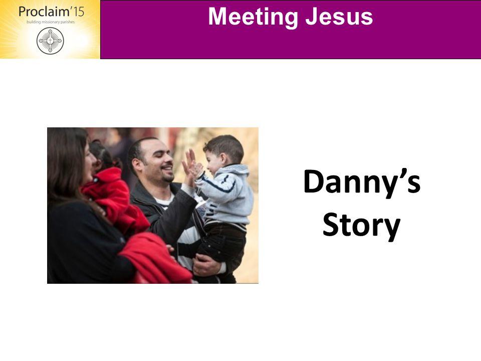 Meeting Jesus Danny's Story