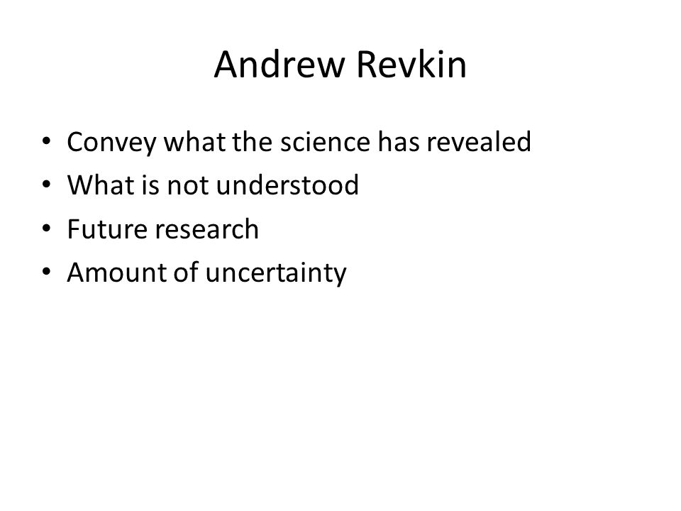 Andrew Revkin Convey what the science has revealed What is not understood Future research Amount of uncertainty
