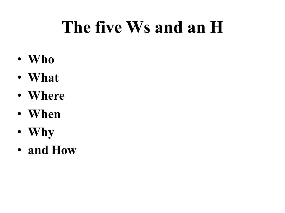 The five Ws and an H Who What Where When Why and How