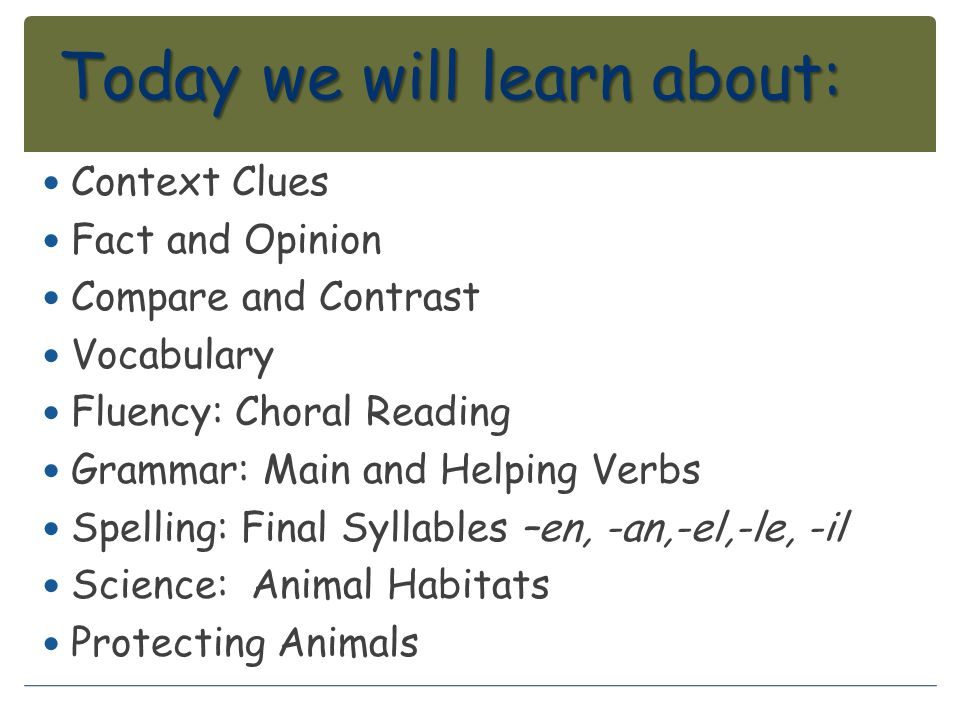 Today we will learn about: Context Clues Fact and Opinion Compare and Contrast Vocabulary Fluency: Choral Reading Grammar: Main and Helping Verbs Spel