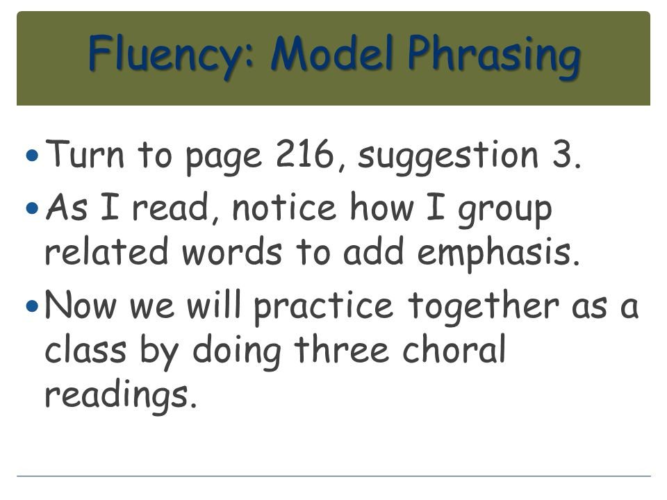 Fluency: Model Phrasing Turn to page 216, suggestion 3. As I read, notice how I group related words to add emphasis. Now we will practice together as