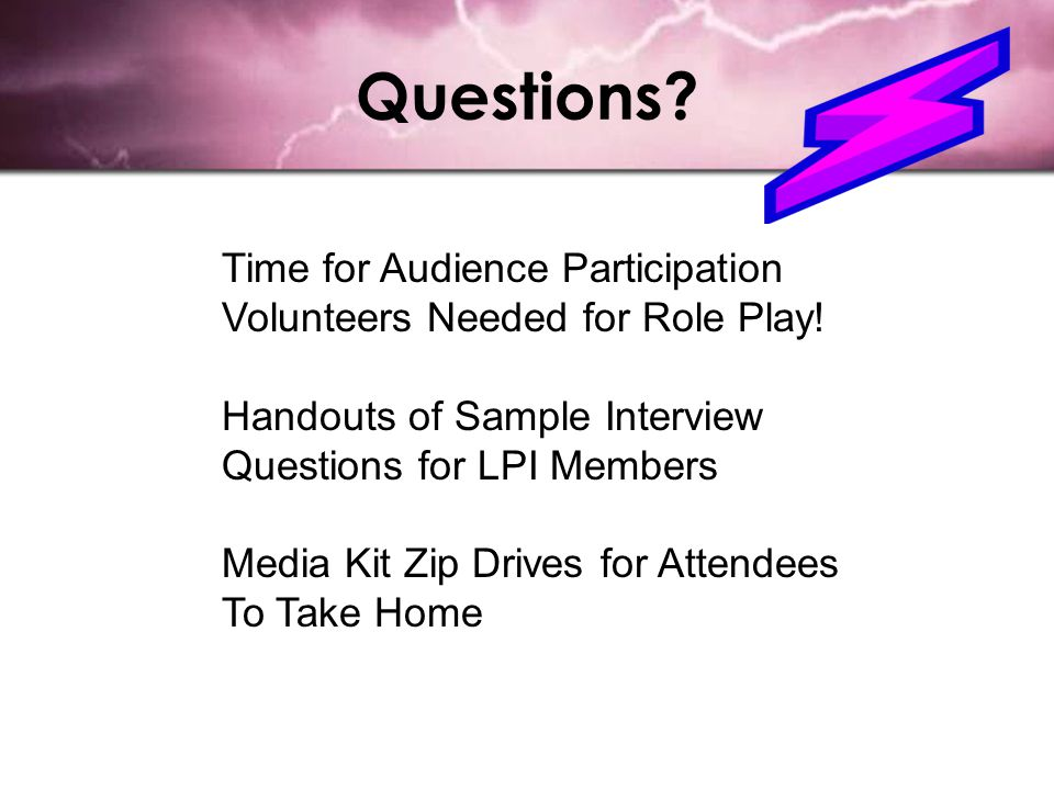 Questions.Time for Audience Participation Volunteers Needed for Role Play.