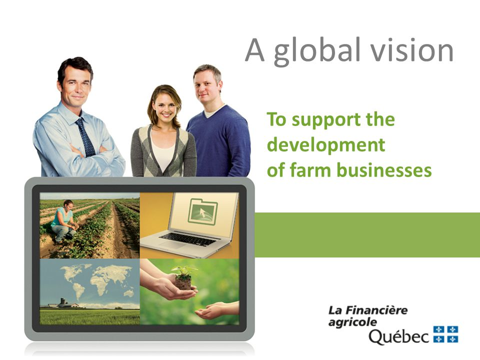 A global vision To support the development of farm businesses