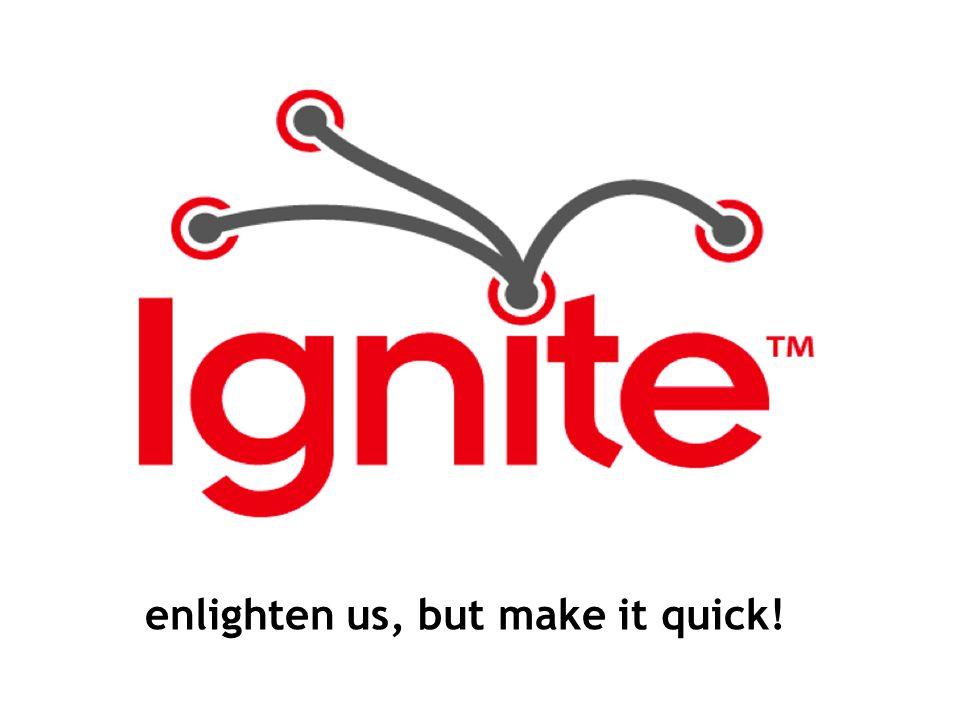 enlighten us, but make it quick!