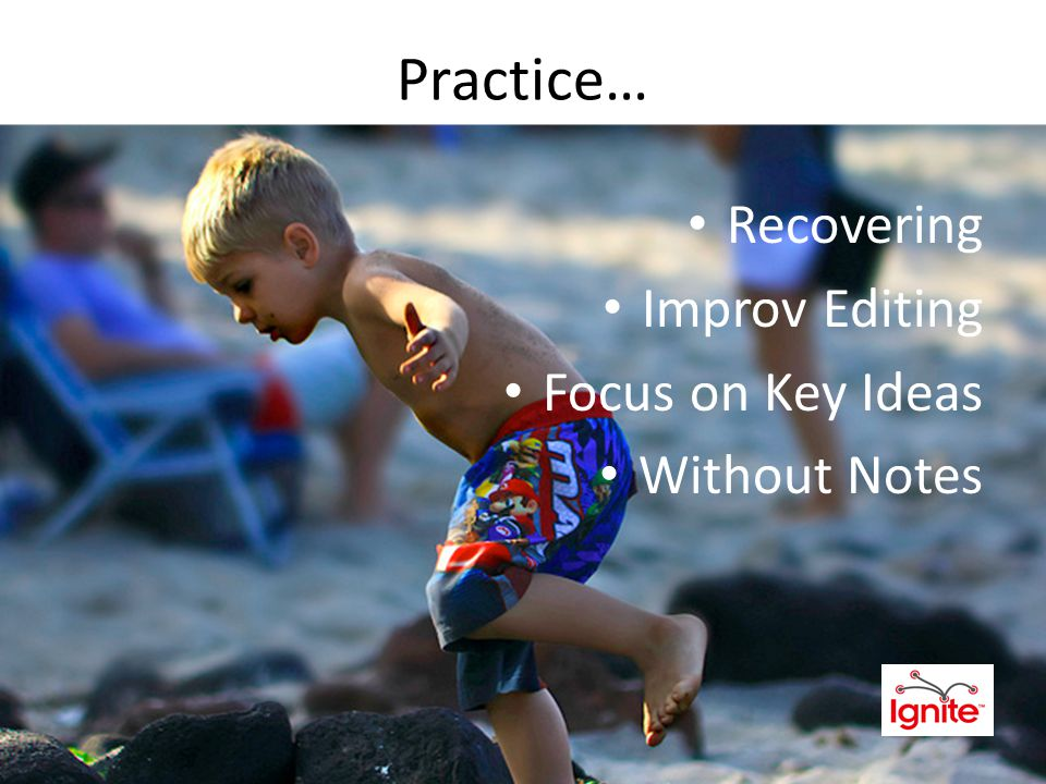 Practice… Recovering Improv Editing Focus on Key Ideas Without Notes