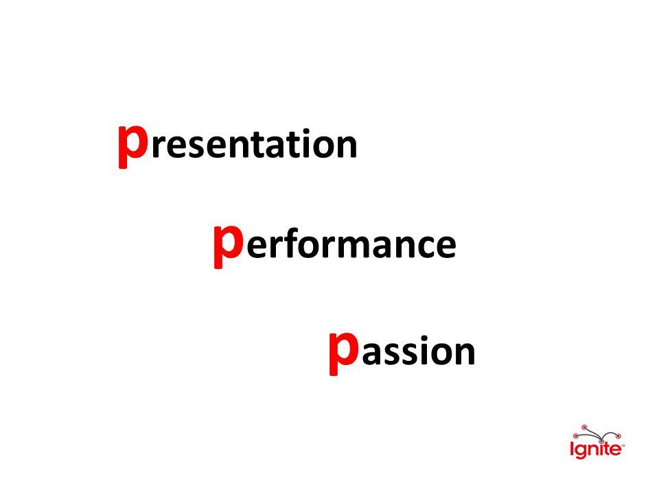 p resentation p erformance p assion