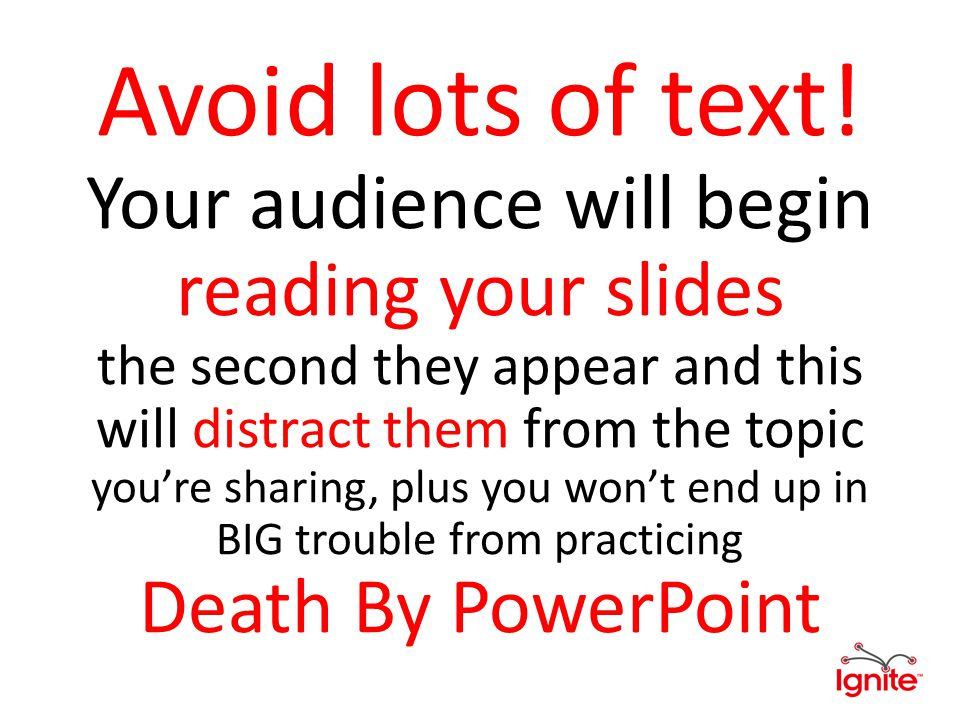 Avoid lots of text.