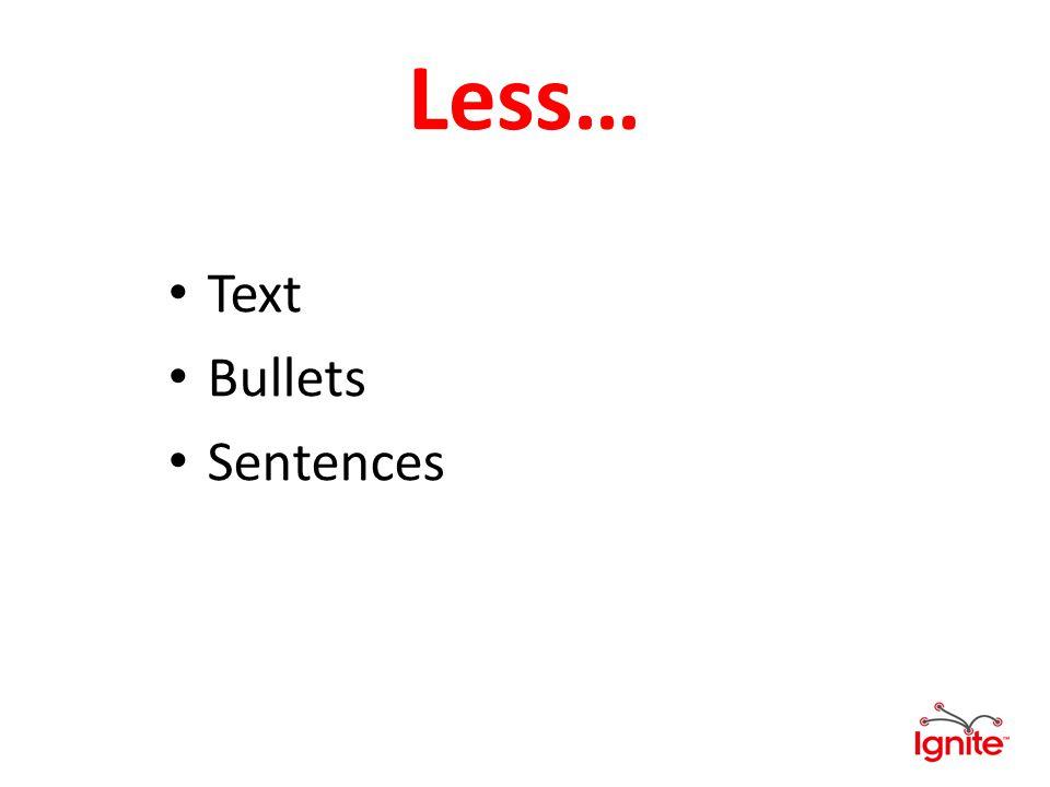 One… Idea per slide
