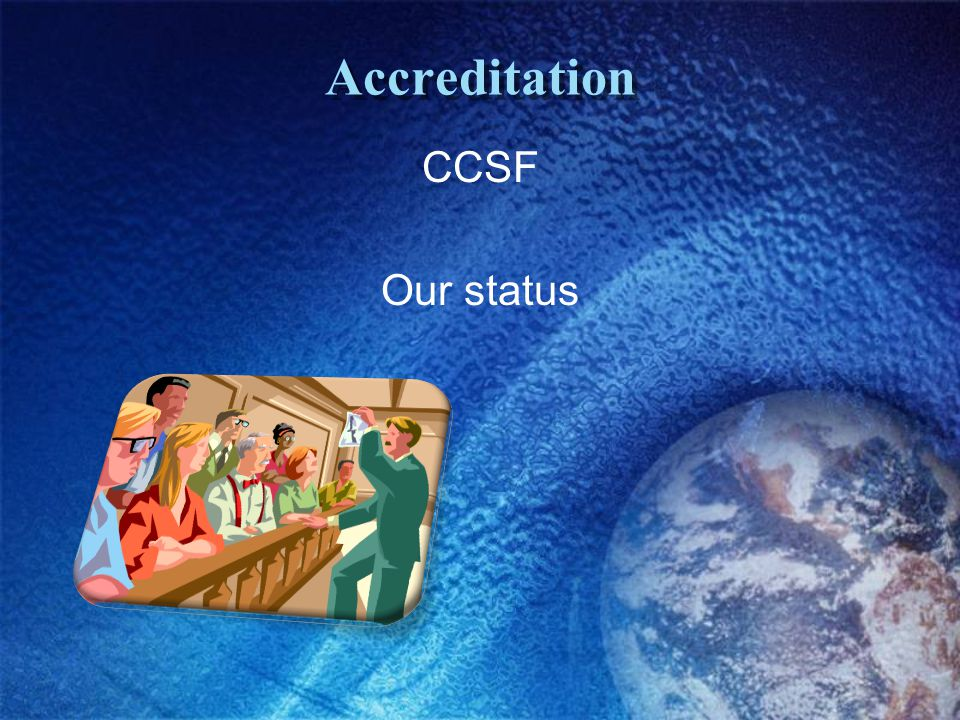 Accreditation CCSF Our status