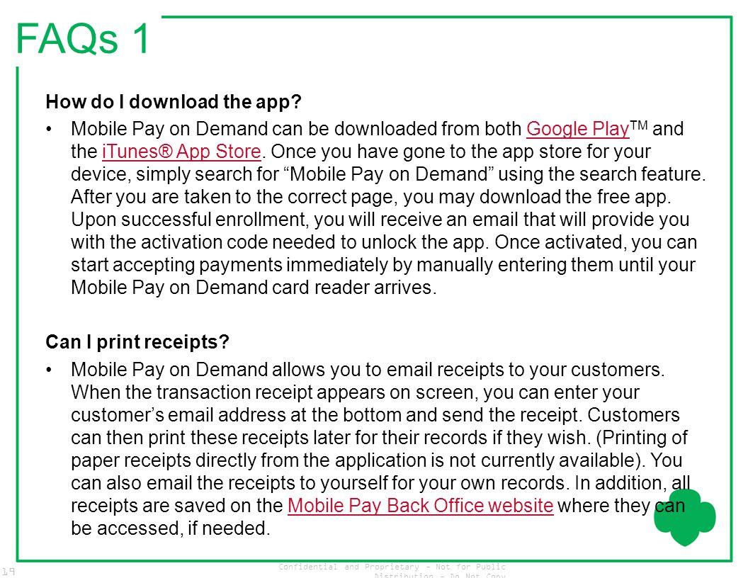 Confidential and Proprietary - Not for Public Distribution - Do Not Copy 19 FAQs 1 How do I download the app? Mobile Pay on Demand can be downloaded f