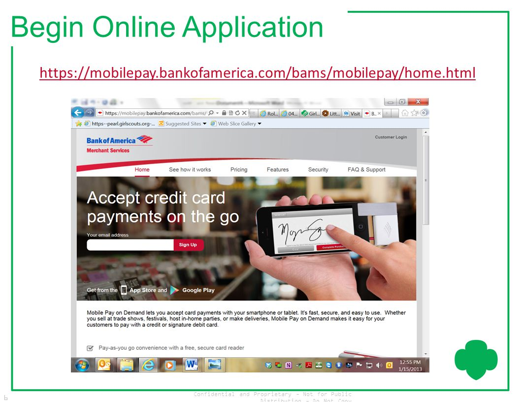 Confidential and Proprietary - Not for Public Distribution - Do Not Copy 6 Begin Online Application https://mobilepay.bankofamerica.com/bams/mobilepay