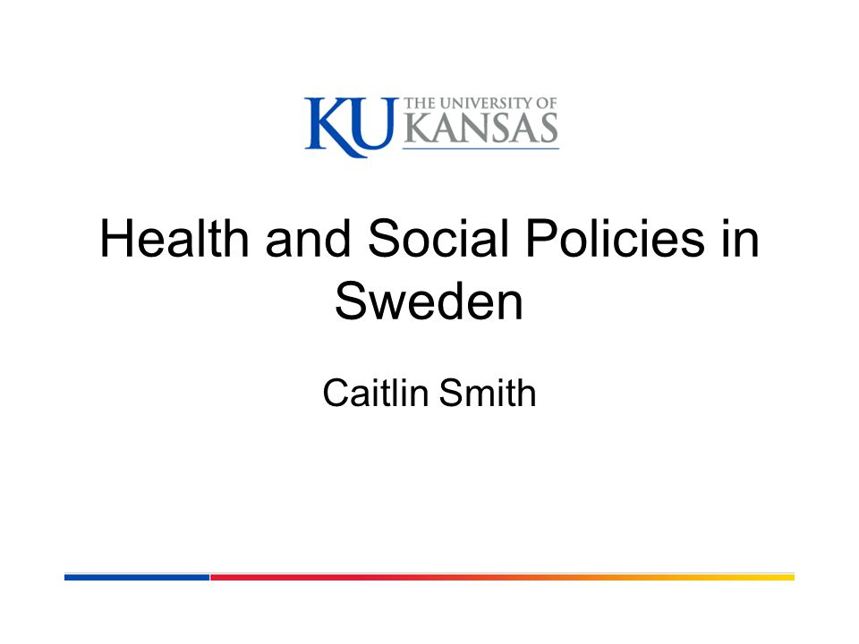 Health and Social Policies in Sweden Caitlin Smith