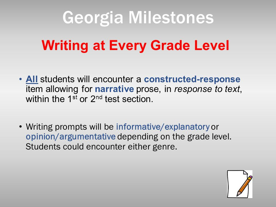 Writing at Every Grade Level All students will encounter a constructed-response item allowing for narrative prose, in response to text, within the 1 s