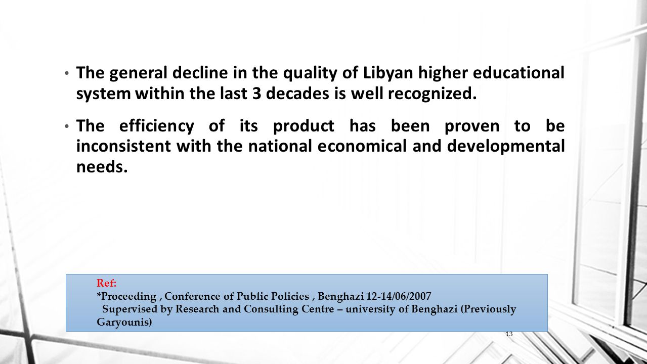 The general decline in the quality of Libyan higher educational system within the last 3 decades is well recognized.