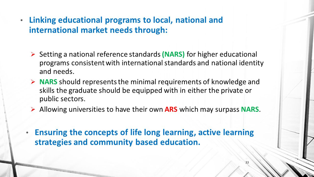 Linking educational programs to local, national and international market needs through:  Setting a national reference standards (NARS) for higher educational programs consistent with international standards and national identity and needs.