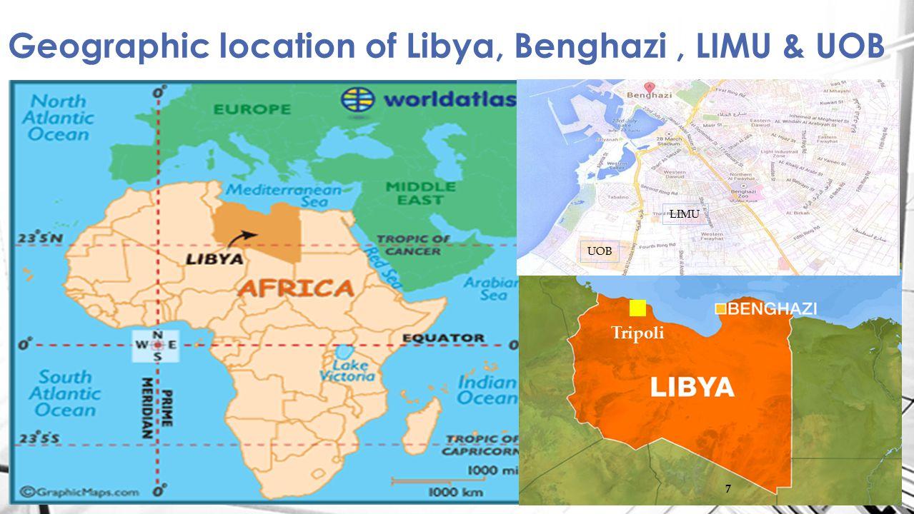 7 Geographic location of Libya, Benghazi, LIMU & UOB 7 UOB LIMU Tripoli