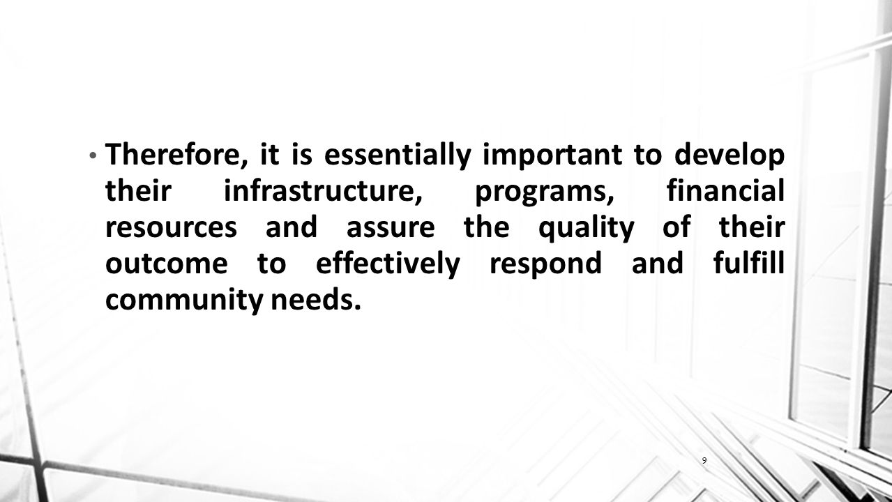 9 Therefore, it is essentially important to develop their infrastructure, programs, financial resources and assure the quality of their outcome to effectively respond and fulfill community needs.