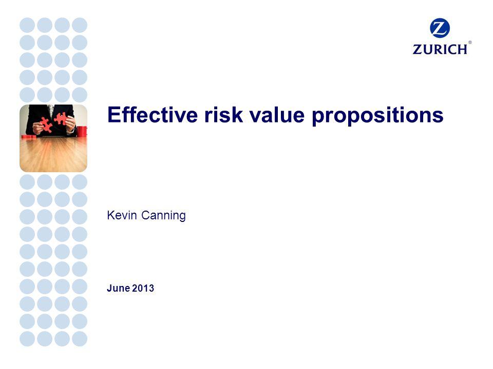 Effective risk value propositions Kevin Canning June 2013