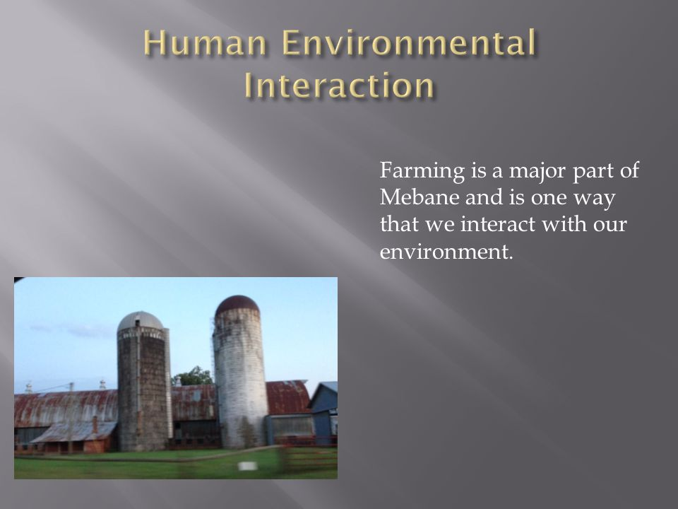 Farming is a major part of Mebane and is one way that we interact with our environment.