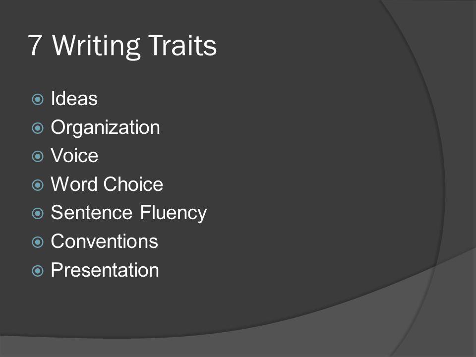 7 Writing Traits  Ideas  Organization  Voice  Word Choice  Sentence Fluency  Conventions  Presentation
