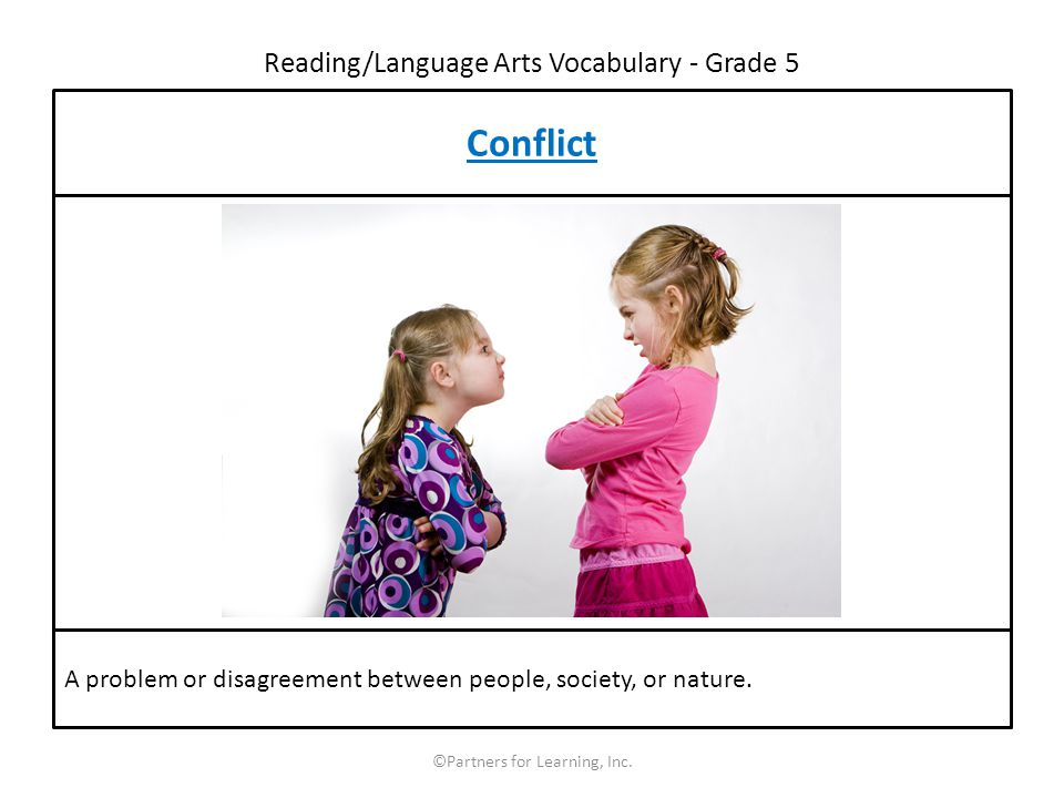 ©Partners for Learning, Inc. Conflict A problem or disagreement between people, society, or nature.