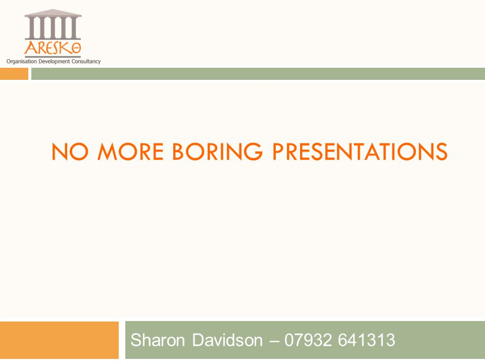 NO MORE BORING PRESENTATIONS Sharon Davidson – 07932 641313