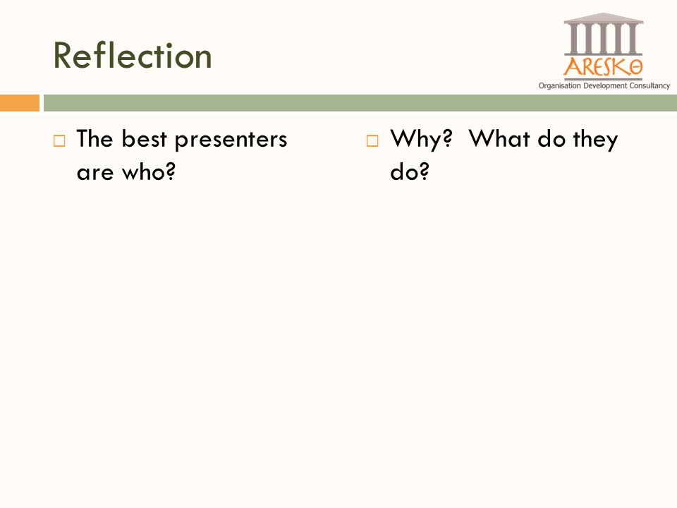 Reflection  The best presenters are who?  Why? What do they do?