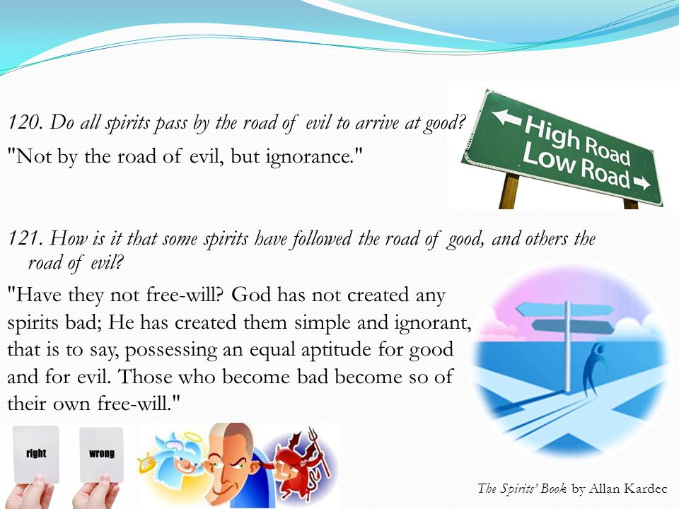 121.How is it that some spirits have followed the road of good, and others the road of evil.
