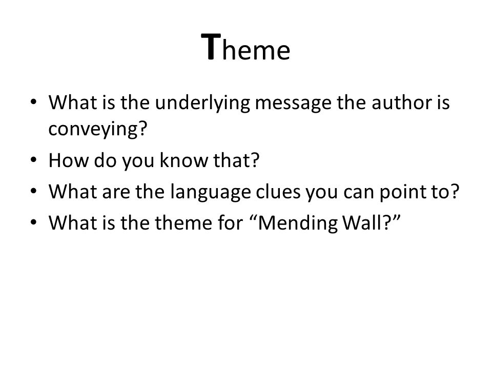T heme What is the underlying message the author is conveying? How do you know that? What are the language clues you can point to? What is the theme f