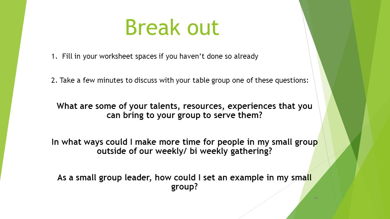 Break out 1. Fill in your worksheet spaces if you haven't done so already 2.