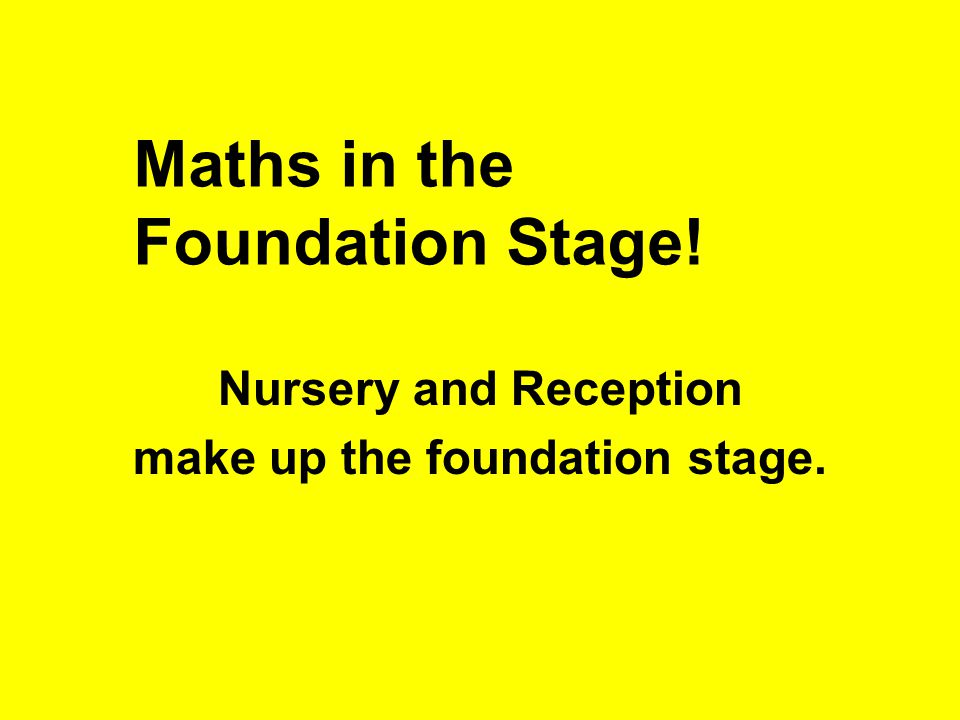 Maths in the Foundation Stage! Nursery and Reception make up the foundation stage.
