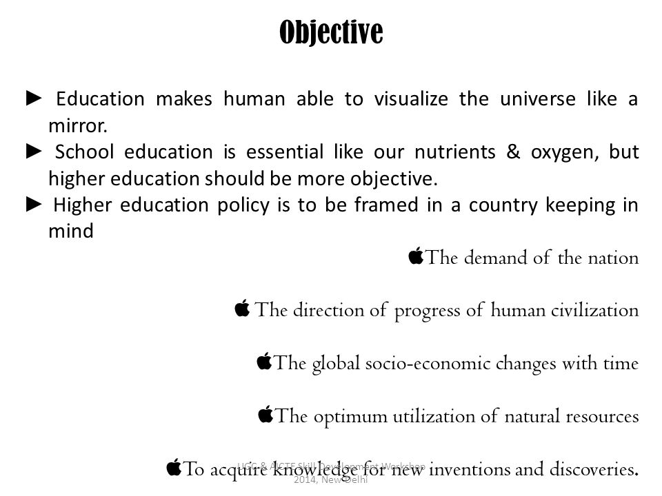 Objective ► Education makes human able to visualize the universe like a mirror. ► School education is essential like our nutrients & oxygen, but highe