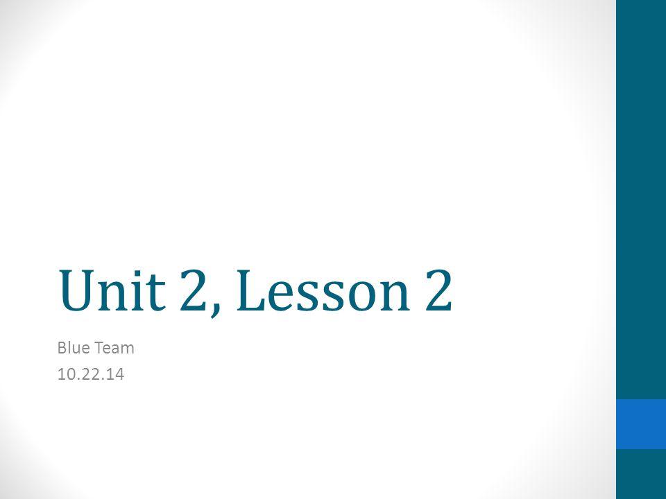 Unit 2, Lesson 2 Blue Team 10.22.14