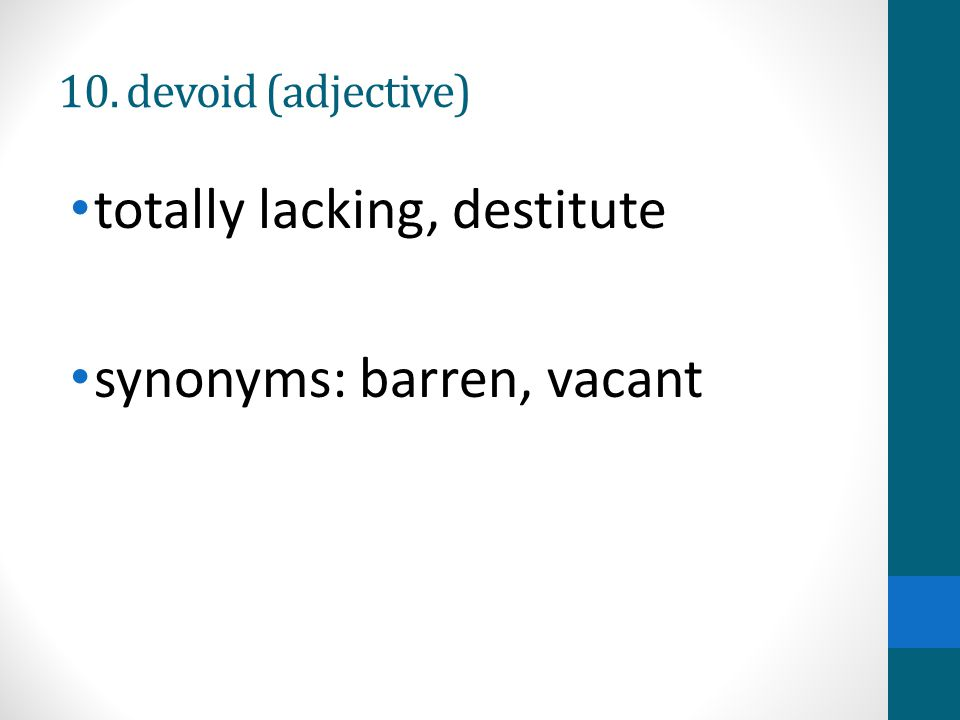 10. devoid (adjective) totally lacking, destitute synonyms: barren, vacant