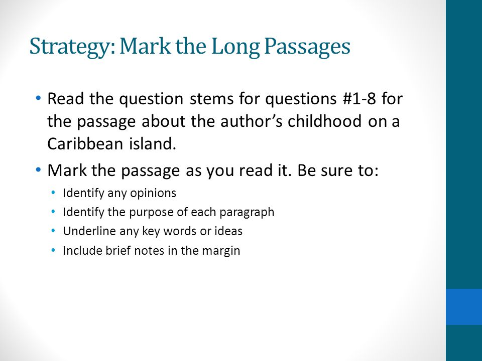 Strategy: Mark the Long Passages Read the question stems for questions #1-8 for the passage about the author's childhood on a Caribbean island.