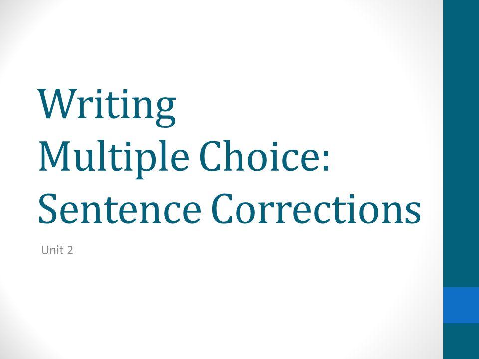 Writing Multiple Choice: Sentence Corrections Unit 2