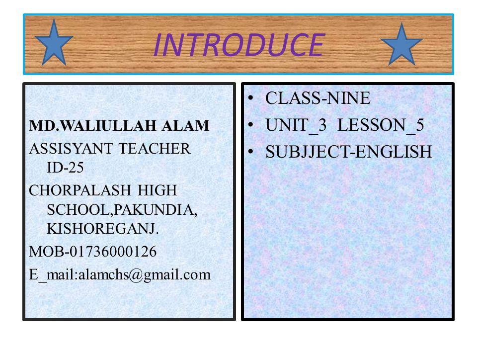 INTRODUCE MD.WALIULLAH ALAM ASSISYANT TEACHER ID-25 CHORPALASH HIGH SCHOOL,PAKUNDIA, KISHOREGANJ.