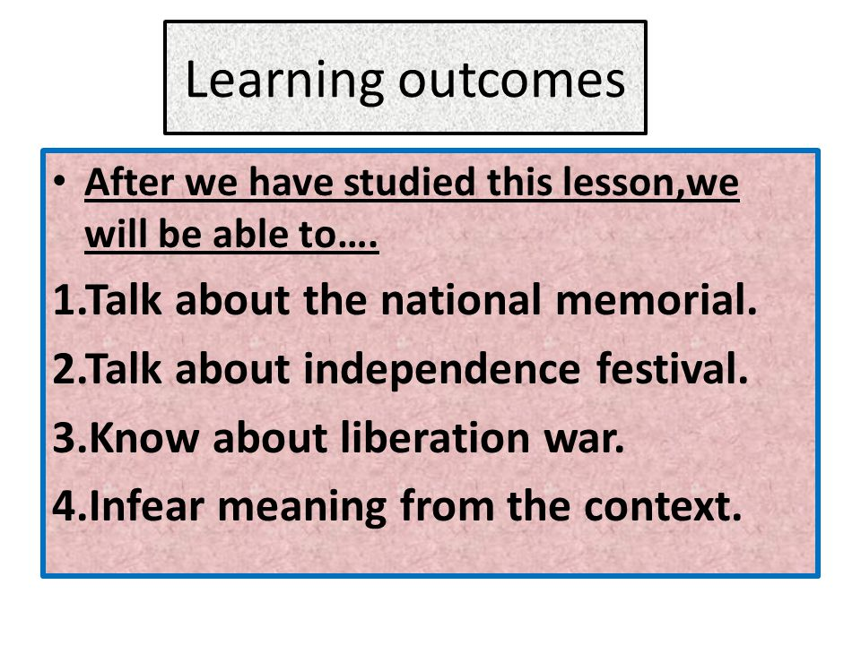 Learning outcomes After we have studied this lesson,we will be able to….