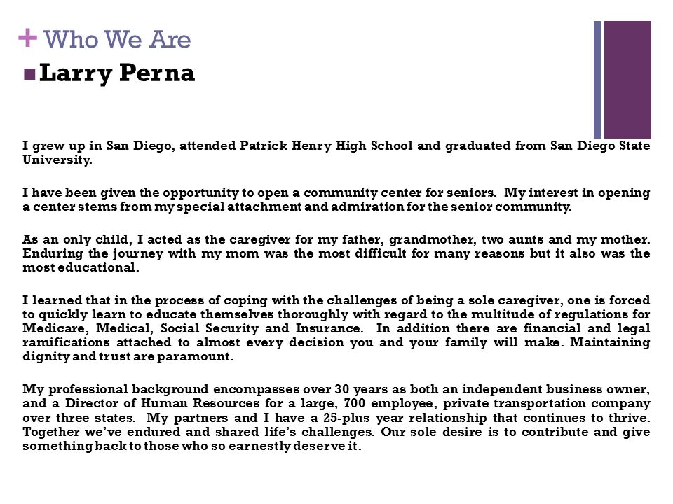 + Who We Are Larry Perna I grew up in San Diego, attended Patrick Henry High School and graduated from San Diego State University.