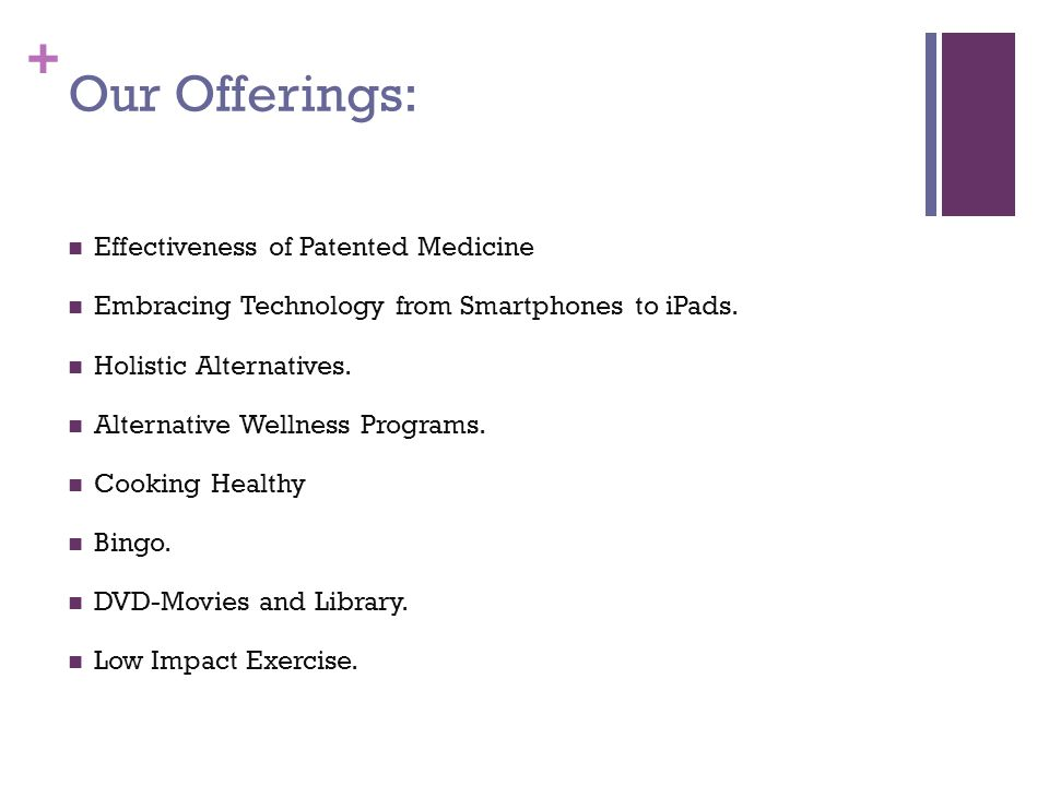 + Our Offerings: Effectiveness of Patented Medicine Embracing Technology from Smartphones to iPads.