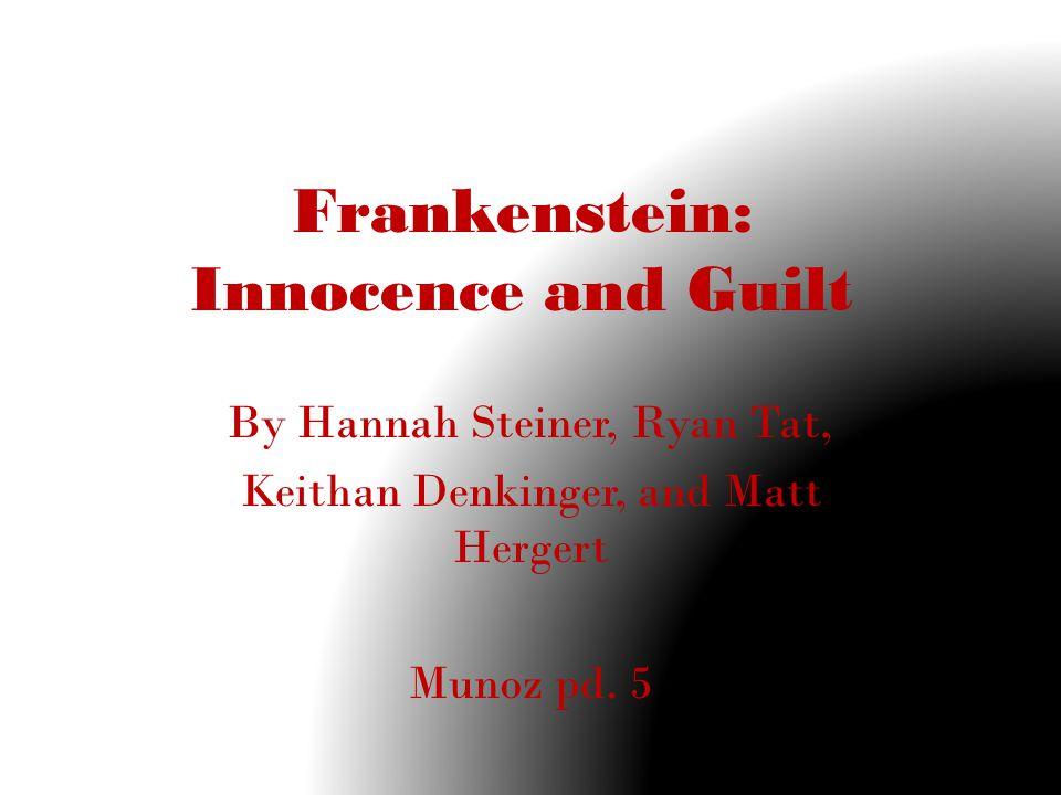 Frankenstein: Innocence and Guilt By Hannah Steiner, Ryan Tat, Keithan Denkinger, and Matt Hergert Munoz pd.