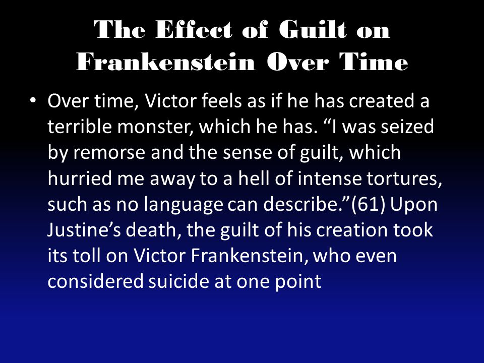 The Effect of Guilt on the Monster Over Time Because of his hideousness, the monster feels despised and rejected.