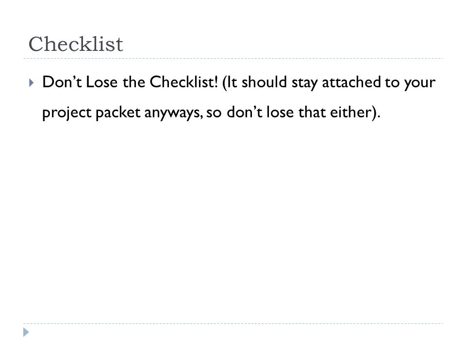 Checklist  Don't Lose the Checklist! (It should stay attached to your project packet anyways, so don't lose that either).