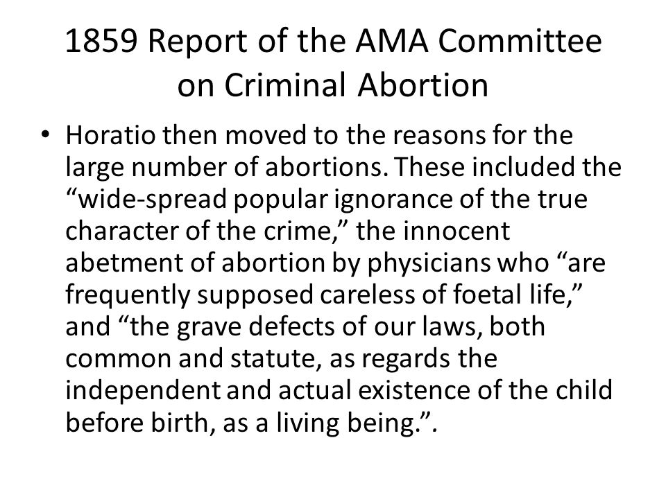 1859 Report of the AMA Committee on Criminal Abortion Horatio then moved to the reasons for the large number of abortions.