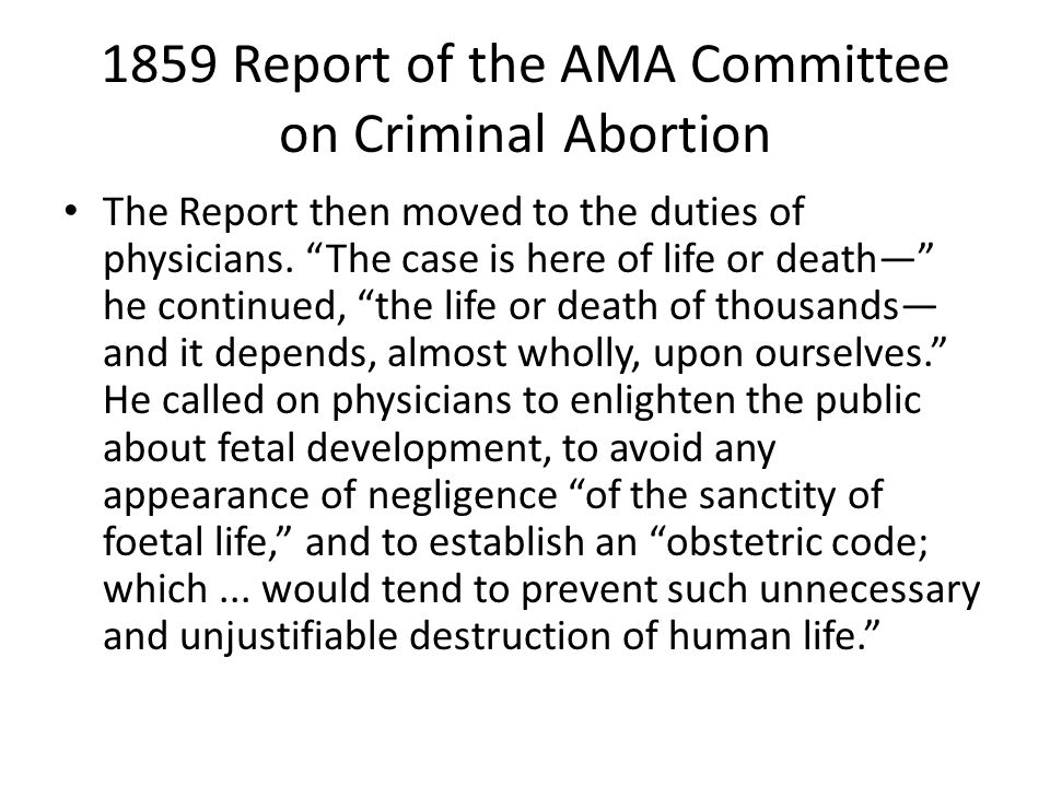 1859 Report of the AMA Committee on Criminal Abortion The Report then moved to the duties of physicians.