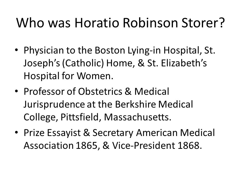 Who was Horatio Robinson Storer. Physician to the Boston Lying-in Hospital, St.