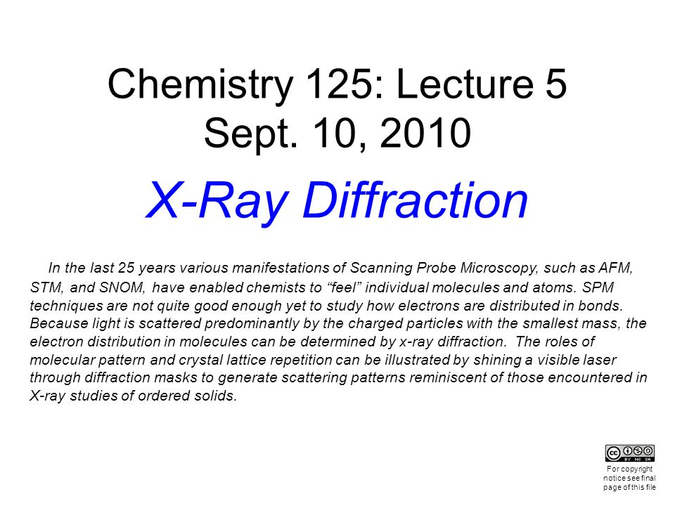 Chemistry 125: Lecture 5 Sept. 10, 2010 X-Ray Diffraction In the last 25 years various manifestations of Scanning Probe Microscopy, such as AFM, STM,