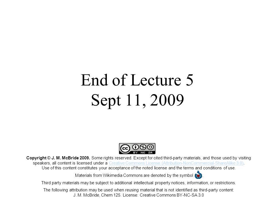 End of Lecture 5 Sept 11, 2009 Copyright © J. M. McBride 2009.